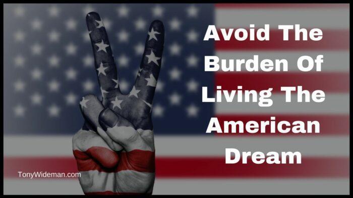 Avoid The Burden Of Living The American Dream